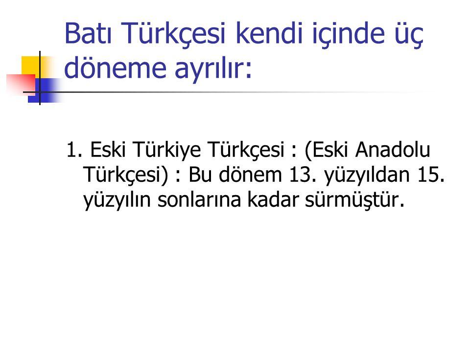 Batı Türkçesi kendi içinde üç döneme ayrılır: 1.
