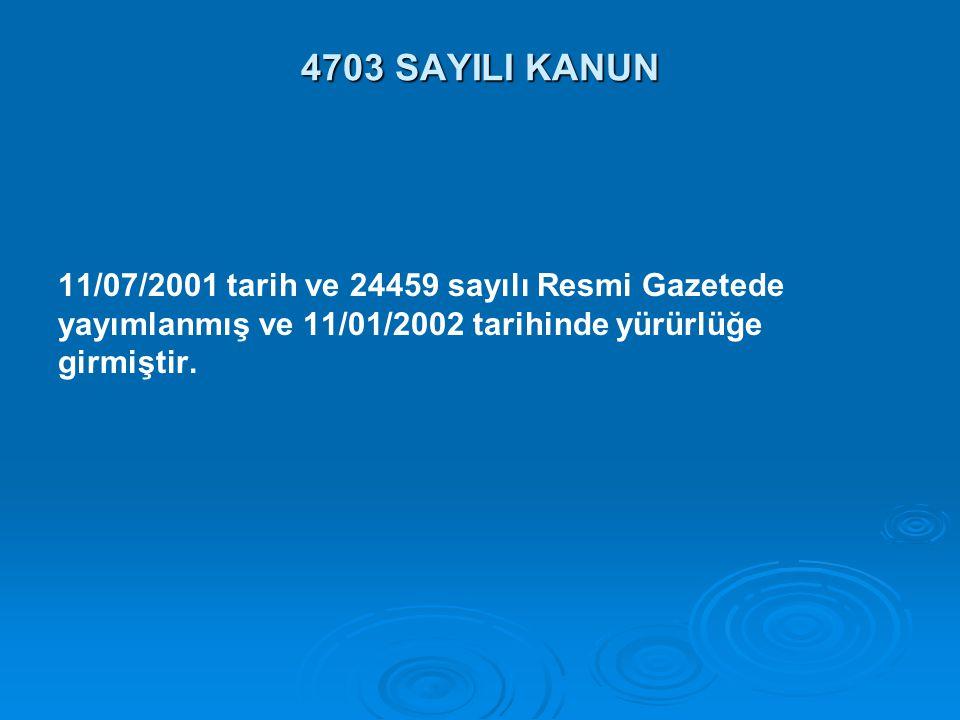 4703 SAYILI KANUN 11/07/2001 tarih ve 24459 sayılı Resmi Gazetede yayımlanmış ve 11/01/2002 tarihinde yürürlüğe girmiştir.