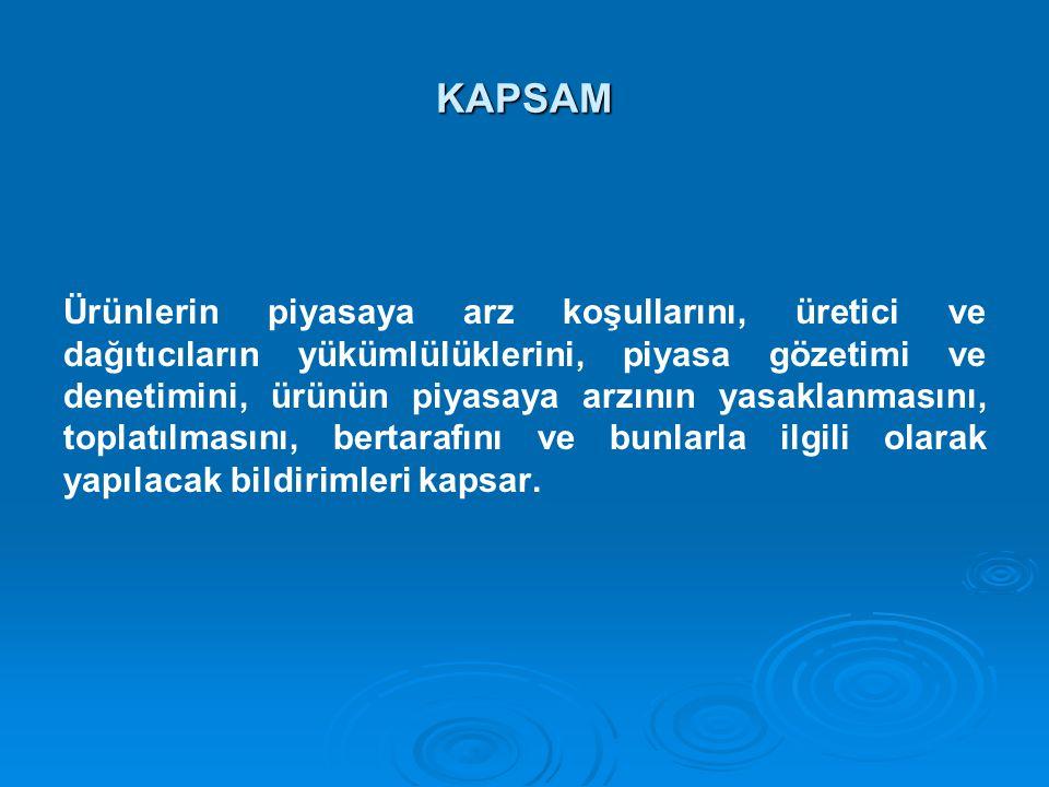 KAPSAM Ürünlerin piyasaya arz koşullarını, üretici ve dağıtıcıların yükümlülüklerini, piyasa gözetimi ve denetimini, ürünün piyasaya arzının yasaklanmasını, toplatılmasını, bertarafını ve bunlarla ilgili olarak yapılacak bildirimleri kapsar.