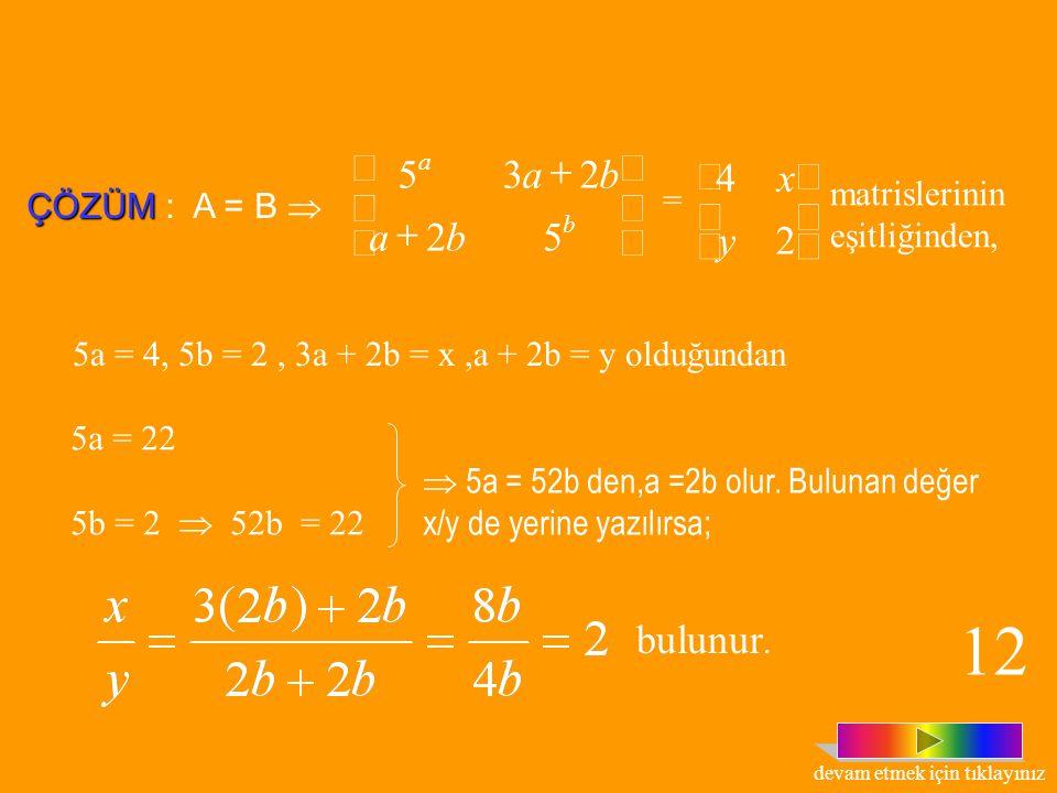 İKİ MATRİSİN EŞİTLİĞİ  (i, j)  M x N için, a ij = b ij  [a ij ] m x n = [b ij ] m x n Tanım : Tipleri aynı ve karşılıklı elemanları eşit olan matri