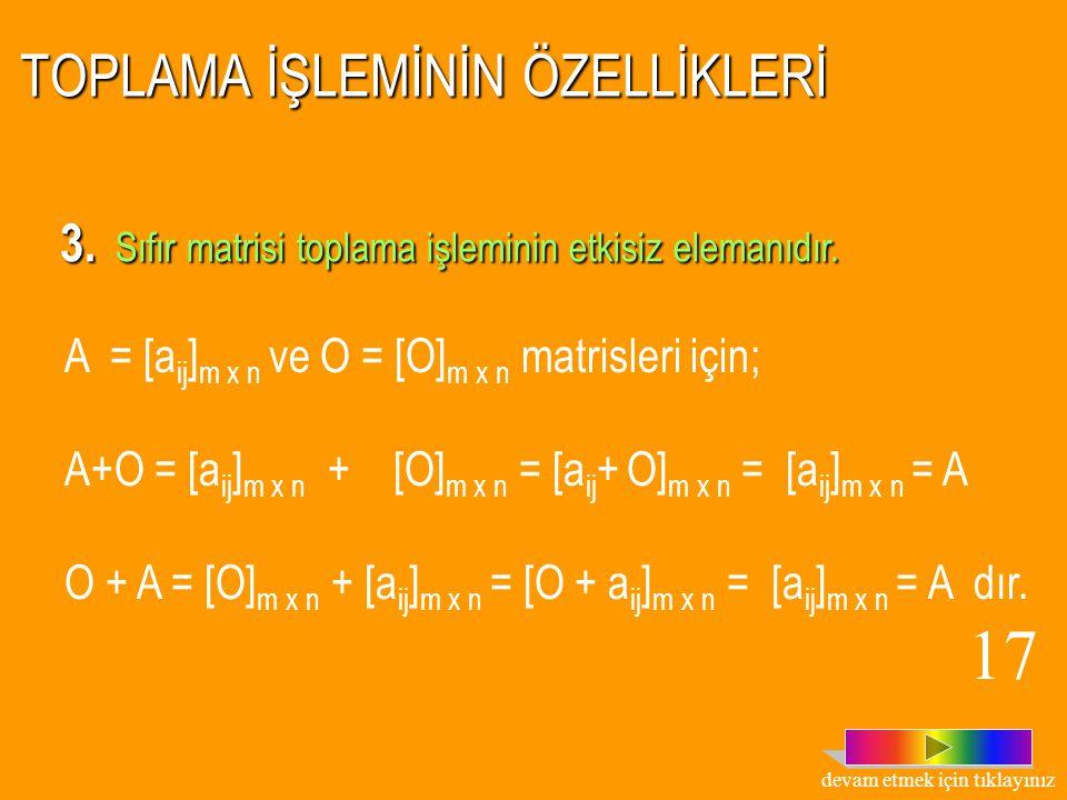 TOPLAMA İŞLEMİNİN ÖZELLİKLERİ 2. Matrisler kümesinde toplama işleminin birleşme özelliği vardır. A = [a ij ] m x n, B = [b ij ] m x n C = [c ij ] m x
