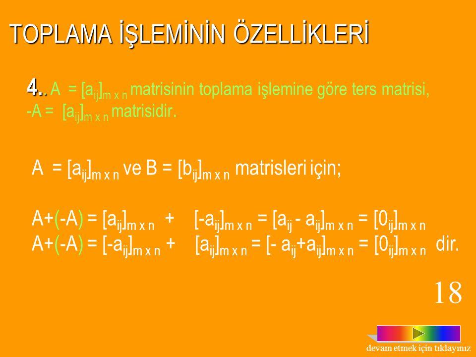 TOPLAMA İŞLEMİNİN ÖZELLİKLERİ 3. Sıfır matrisi toplama işleminin etkisiz elemanıdır. A = [a ij ] m x n ve O = [O] m x n matrisleri için; A+O = [a ij ]