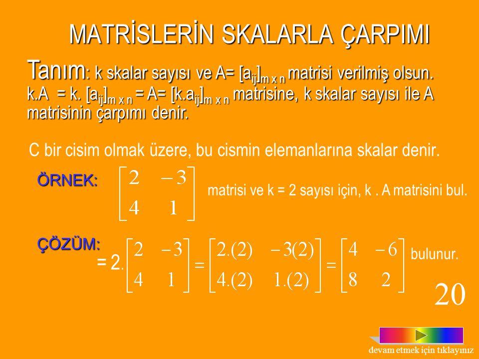 Tanım : A = [a ij ] m x n ve B = [b ij ] m x n Tanım : A = [a ij ] m x n ve B = [b ij ] m x n matrislerinin farkı, A - B = A +(-B) = [a ij ] m x n + [