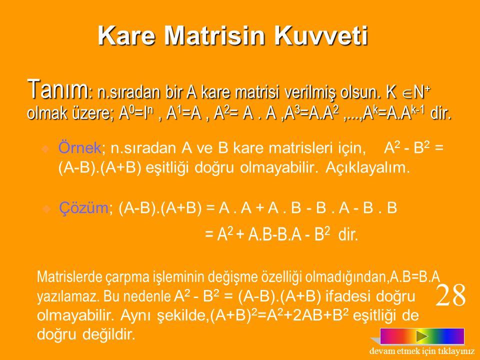 ÖRNEK: matrisleri veriliyor. A. B= A. C olduğunu gösterelim. ÇÖZÜM: A. B = A. C = O halde, A. B = A.C dir.dikkat edilirse, A. B = A.C iken B  C dir.