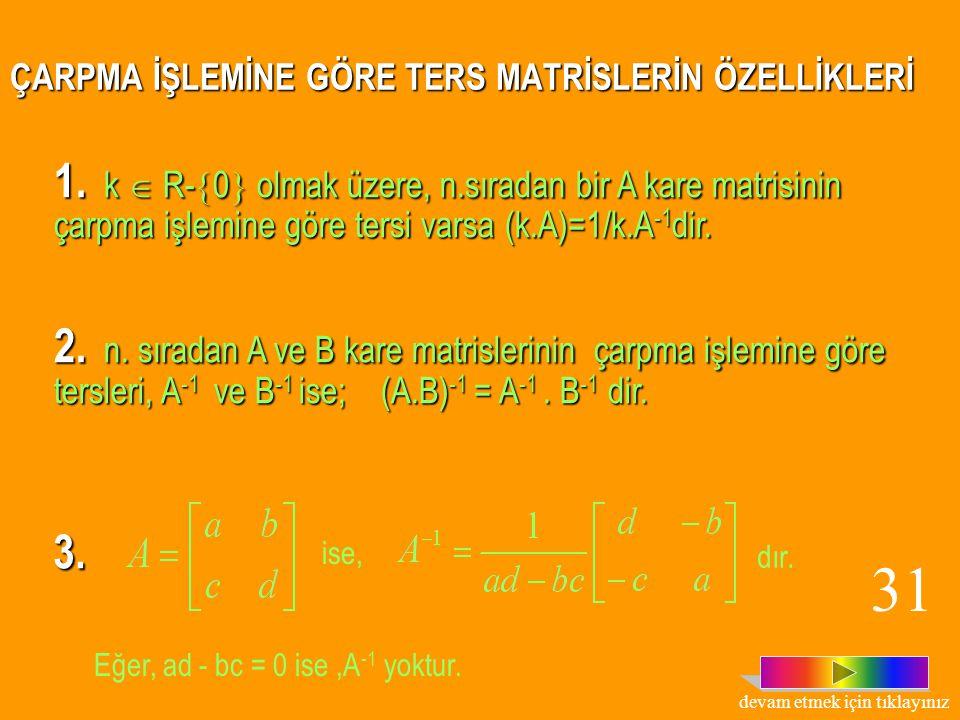 ÇÖZÜM: A -1 = A. A -1 = A -1.A = I 2 olduğundan olsun. A. A -1 = A -1.A = I 2 olduğundan yazalım: elde edilir. Matrislerin eşitliğinden, A -1 = bulunu