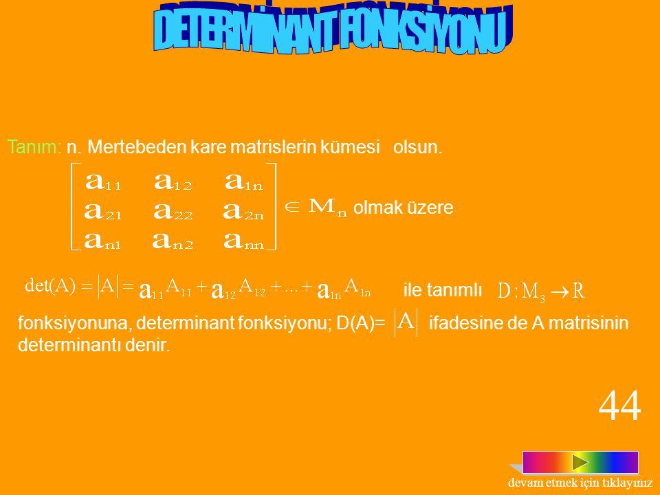 Örnek:determinantını hesaplayalım. Çözüm: 3000=a dersek, olur. Buna göre, =(a+1).(a-1)-(a-3).(a+3)=[(a.a)-1]-[(a.a)-9]=8 açılımını 43 devam etmek için