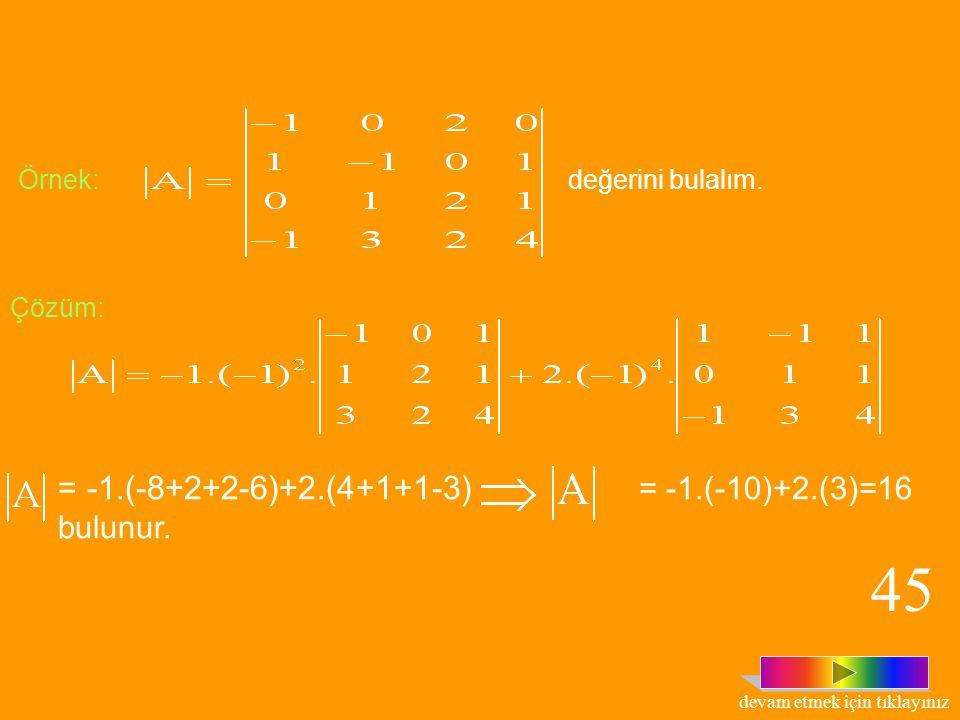 Tanım: n. Mertebeden kare matrislerin kümesi olsun. olmak üzere ile tanımlı fonksiyonuna, determinant fonksiyonu; D(A)= ifadesine de A matrisinin dete