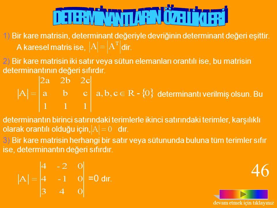 Örnek: değerini bulalım. Çözüm: = -1.(-8+2+2-6)+2.(4+1+1-3) = -1.(-10)+2.(3)=16 bulunur. 45 devam etmek için tıklayınız
