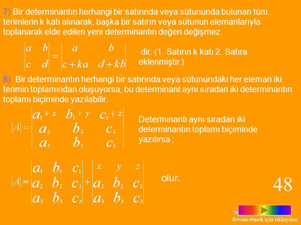 4) Bir kare matriste bir köşegenin üstündeki yada altındaki tüm elemanlar sıfır ise determinantın değeri köşegen üzerindeki elemanların çarpımı ya da