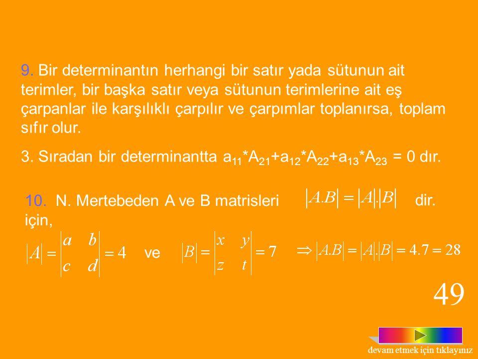 7) Bir determinantın herhangi bir satırında veya sütununda bulunan tüm terimlerin k katı alınarak, başka bir satırın veya sütunun elemanlarıyla toplan