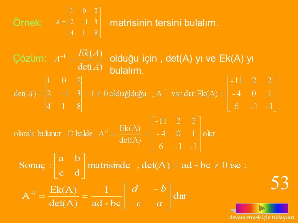 Teorem: A matrisiolan bir matris olmak üzere, 'dır. 52 devam etmek için tıklayınız
