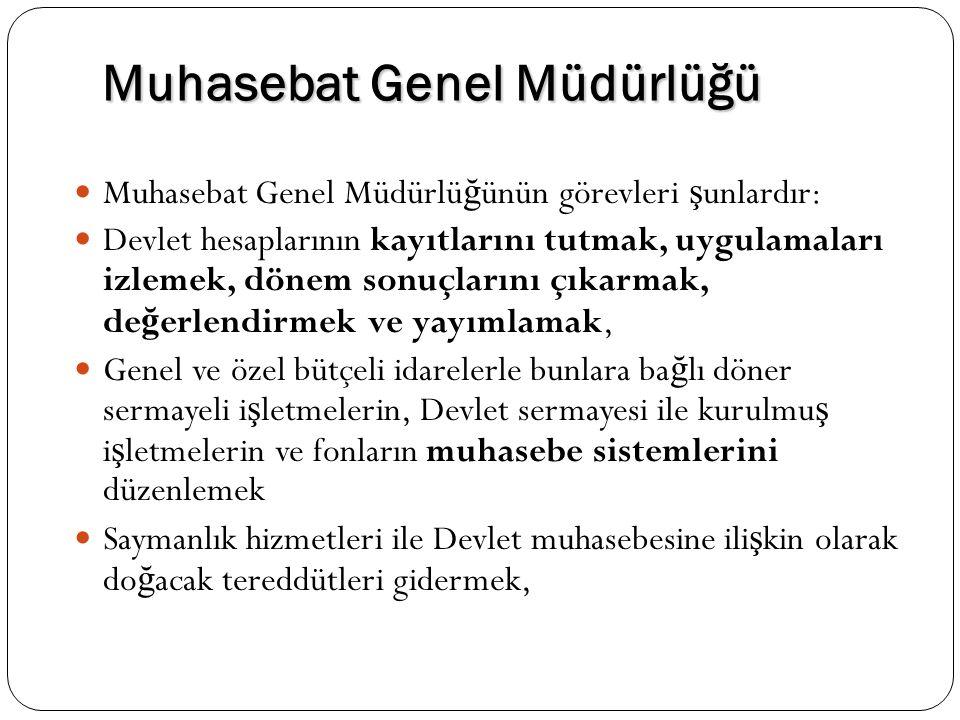 Muhasebat Genel Müdürlüğü Muhasebat Genel Müdürlü ğ ünün görevleri ş unlardır: Muhasebat Genel Müdürlü ğ ünün görevleri ş unlardır: Devlet hesaplarını