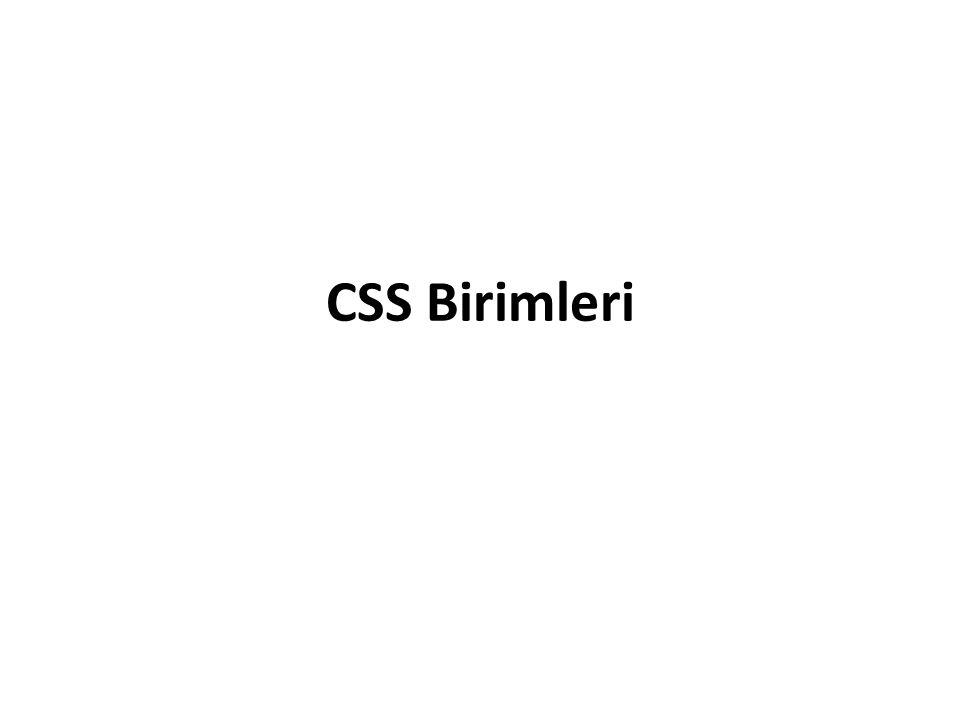 Stil şablonları (CSS) oluşturma esnasında nesnelerin boyutlarını, aralarındaki mesafeleri (konumlandırma amaçlı) ve renklerini ayarlarken kullanabileceğimiz ölçü birimleri vardır.