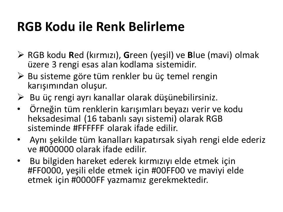 RGB Kodu ile Renk Belirleme  RGB kodu Red (kırmızı), Green (yeşil) ve Blue (mavi) olmak üzere 3 rengi esas alan kodlama sistemidir.  Bu sisteme göre