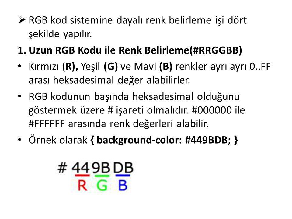  RGB kod sistemine dayalı renk belirleme işi dört şekilde yapılır. 1.Uzun RGB Kodu ile Renk Belirleme(#RRGGBB) Kırmızı (R), Yeşil (G) ve Mavi (B) ren