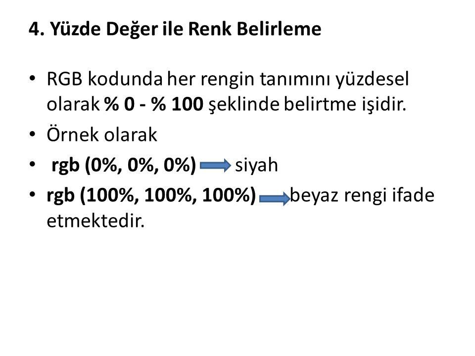 4. Yüzde Değer ile Renk Belirleme RGB kodunda her rengin tanımını yüzdesel olarak % 0 - % 100 şeklinde belirtme işidir. Örnek olarak rgb (0%, 0%, 0%)