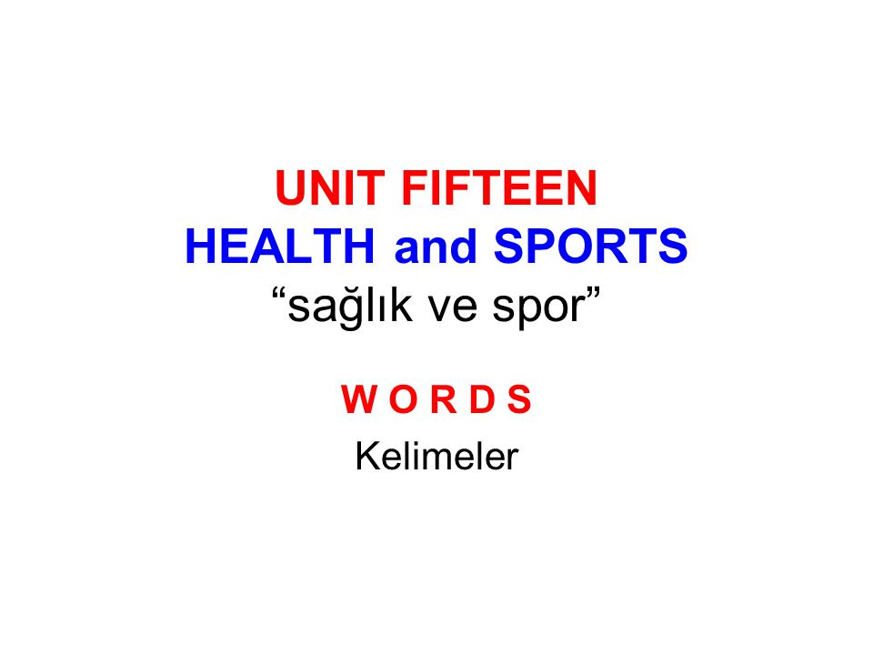 UNIT FIFTEEN HEALTH and SPORTS sağlık ve spor W O R D S Kelimeler