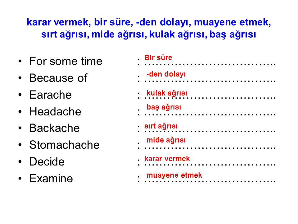 karar vermek, bir süre, -den dolayı, muayene etmek, sırt ağrısı, mide ağrısı, kulak ağrısı, baş ağrısı For some time: ……………………………..