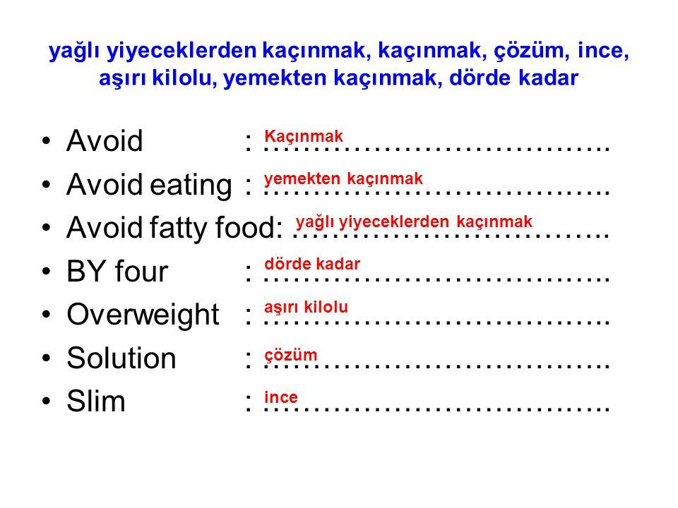 yağlı yiyeceklerden kaçınmak, kaçınmak, çözüm, ince, aşırı kilolu, yemekten kaçınmak, dörde kadar Avoid: …………………………….. Avoid eating: …………………………….. Avo