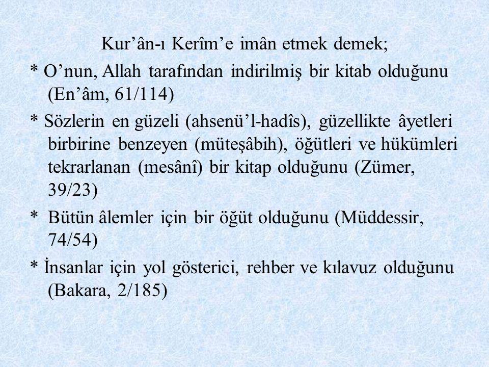 Kur'ân-ı Kerîm'e imân etmek demek; * O'nun, Allah tarafından indirilmiş bir kitab olduğunu (En'âm, 61/114) * Sözlerin en güzeli (ahsenü'l-hadîs), güze