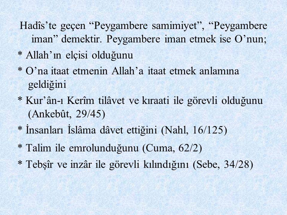 """Hadîs'te geçen """"Peygambere samimiyet"""", """"Peygambere iman"""" demektir. Peygambere iman etmek ise O'nun; * Allah'ın elçisi olduğunu * O'na itaat etmenin Al"""