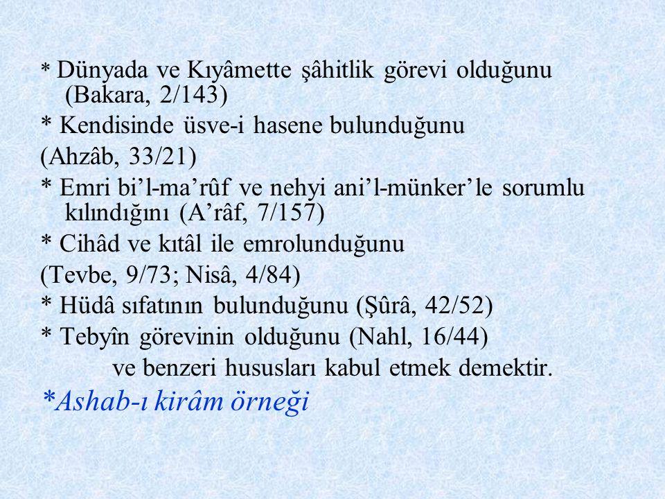 * Dünyada ve Kıyâmette şâhitlik görevi olduğunu (Bakara, 2/143) * Kendisinde üsve-i hasene bulunduğunu (Ahzâb, 33/21) * Emri bi'l-ma'rûf ve nehyi ani'