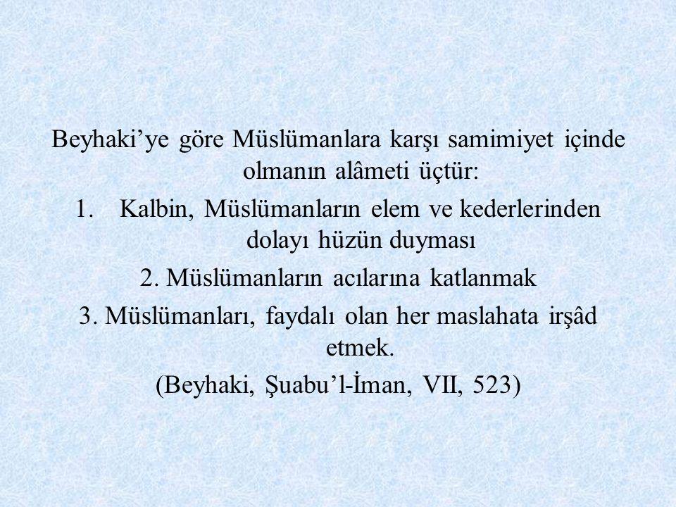 Beyhaki'ye göre Müslümanlara karşı samimiyet içinde olmanın alâmeti üçtür: 1.Kalbin, Müslümanların elem ve kederlerinden dolayı hüzün duyması 2. Müslü