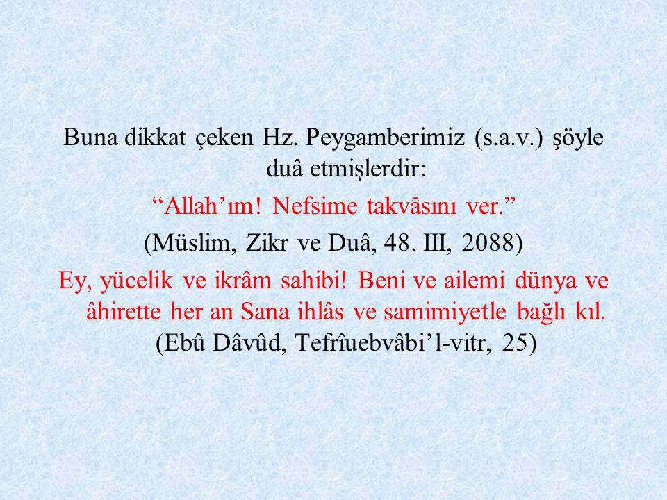 """Buna dikkat çeken Hz. Peygamberimiz (s.a.v.) şöyle duâ etmişlerdir: """"Allah'ım! Nefsime takvâsını ver."""" (Müslim, Zikr ve Duâ, 48. III, 2088) Ey, yüceli"""