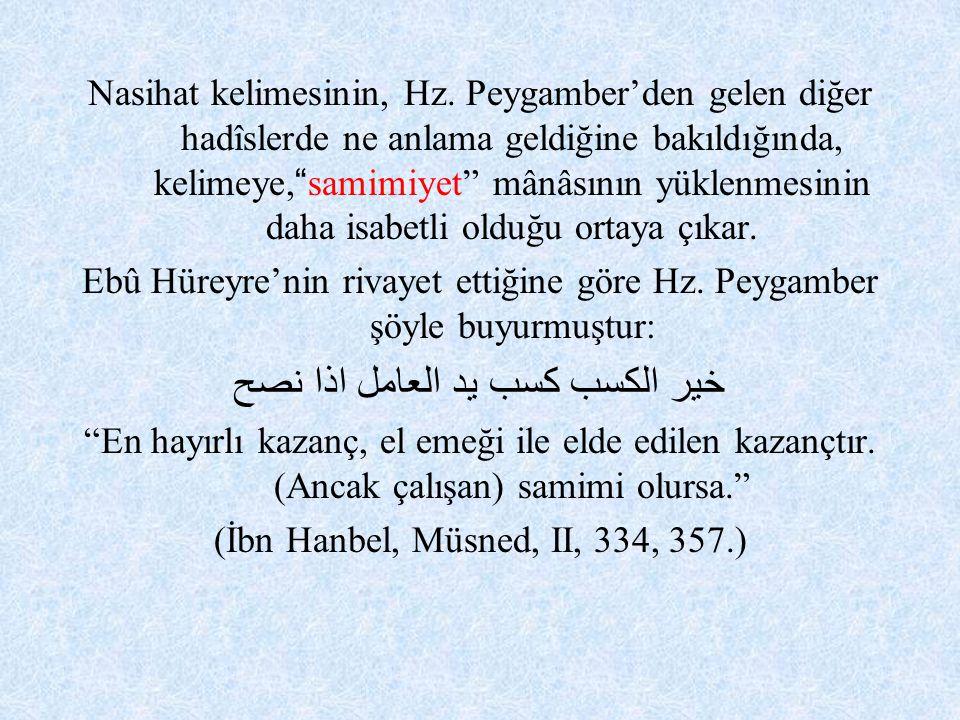 """Nasihat kelimesinin, Hz. Peygamber'den gelen diğer hadîslerde ne anlama geldiğine bakıldığında, kelimeye, """" samimiyet"""" mânâsının yüklenmesinin daha is"""