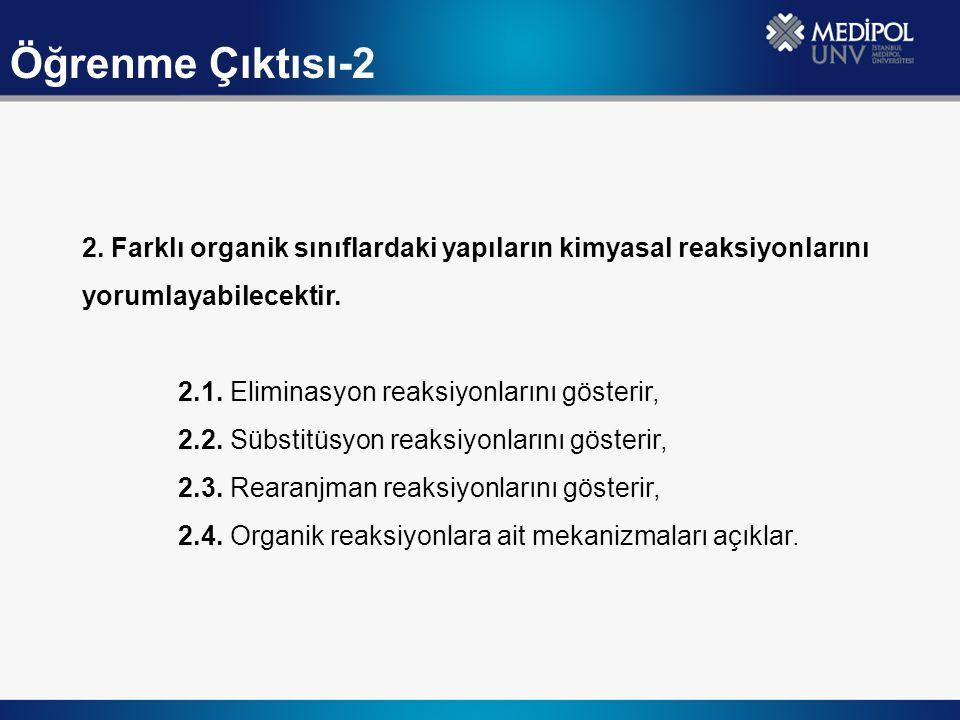 Öğrenme Çıktısı-2 2. Farklı organik sınıflardaki yapıların kimyasal reaksiyonlarını yorumlayabilecektir. 2.1. Eliminasyon reaksiyonlarını gösterir, 2.