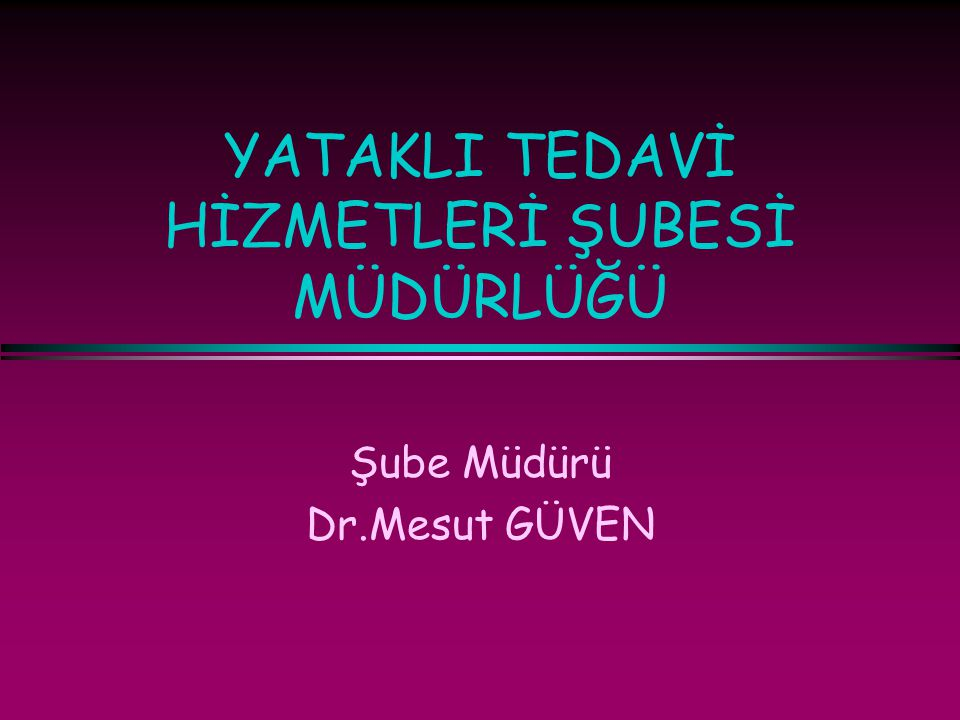 YATAKLI TEDAVİ HİZMETLERİ ŞUBESİ MÜDÜRLÜĞÜ Şube Müdürü Dr.Mesut GÜVEN