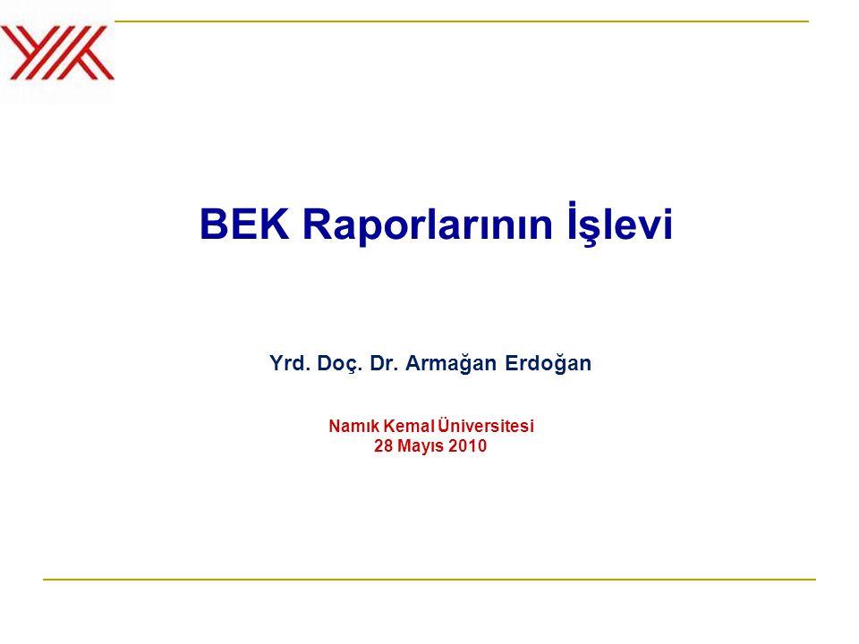 BEK Raporlarının İşlevi Yrd. Doç. Dr. Armağan Erdoğan Namık Kemal Üniversitesi 28 Mayıs 2010
