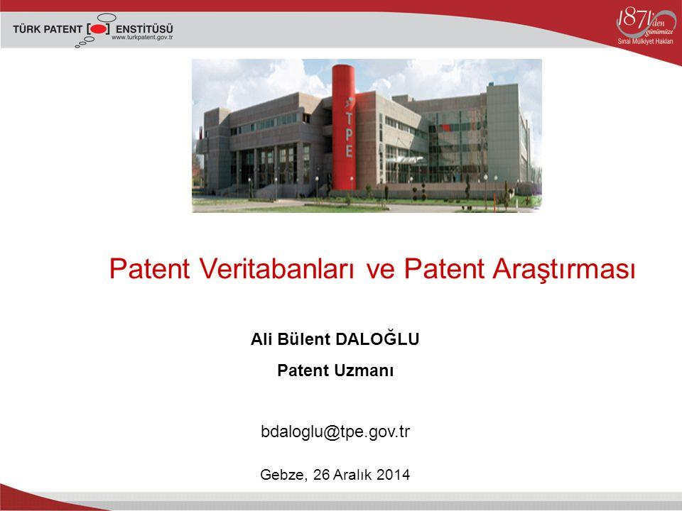 Ali Bülent DALOĞLU Patent Uzmanı bdaloglu@tpe.gov.tr Patent Veritabanları ve Patent Araştırması Gebze, 26 Aralık 2014