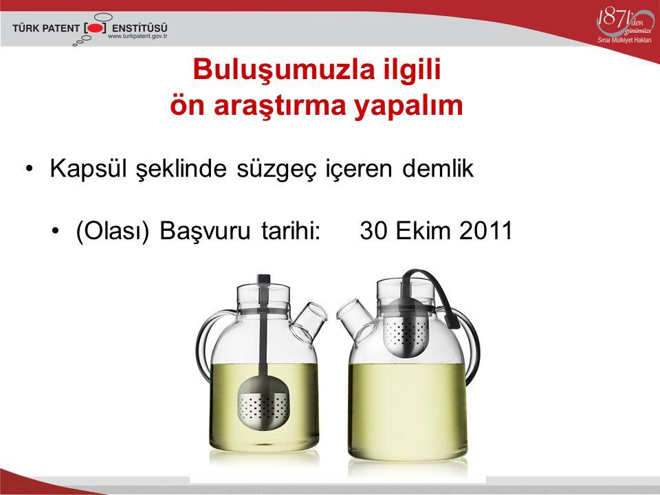 Kapsül şeklinde süzgeç içeren demlik Buluşumuzla ilgili ön araştırma yapalım (Olası) Başvuru tarihi: 30 Ekim 2011