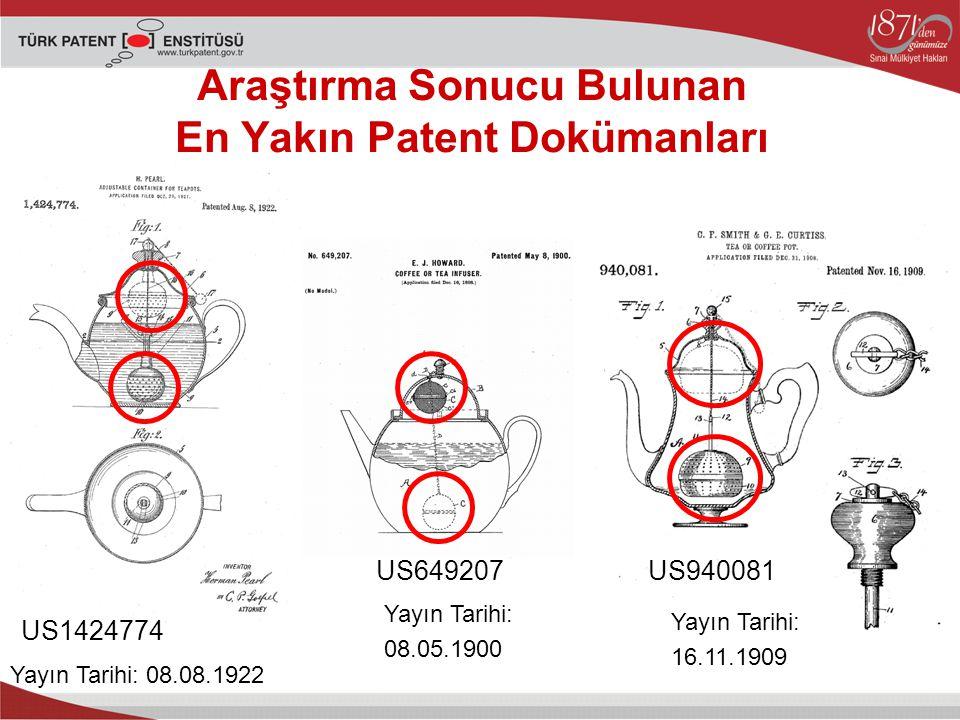 Araştırma Sonucu Bulunan En Yakın Patent Dokümanları US940081 US1424774 Yayın Tarihi: 08.08.1922 Yayın Tarihi: 16.11.1909 US649207 Yayın Tarihi: 08.05.1900