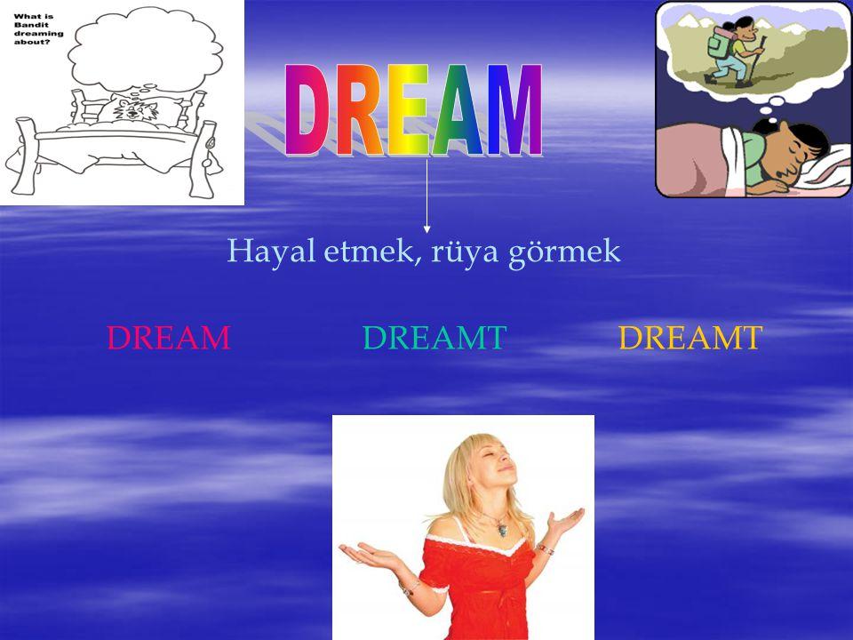 Hayal etmek, rüya görmek DREAMDREAMTDREAMT