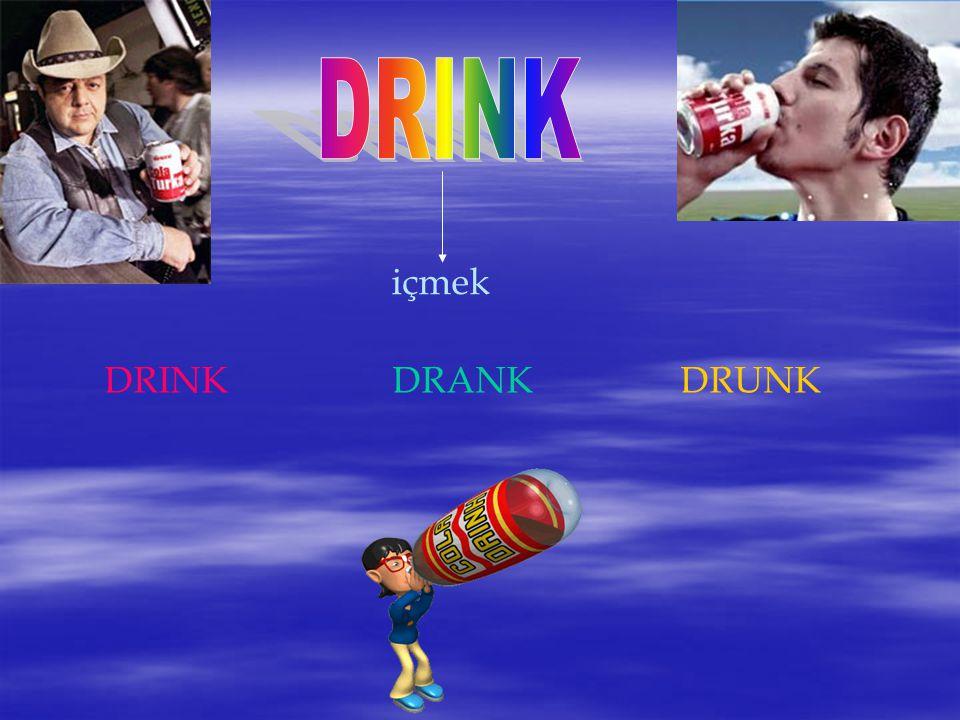 içmek DRINKDRANKDRUNK