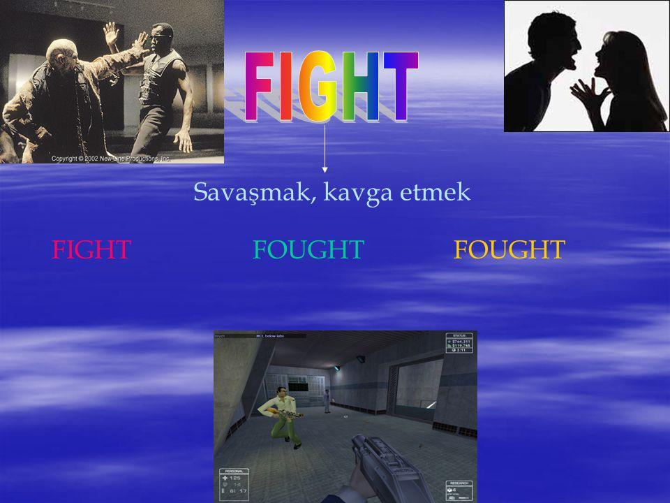 Savaşmak, kavga etmek FIGHTFOUGHTFOUGHT
