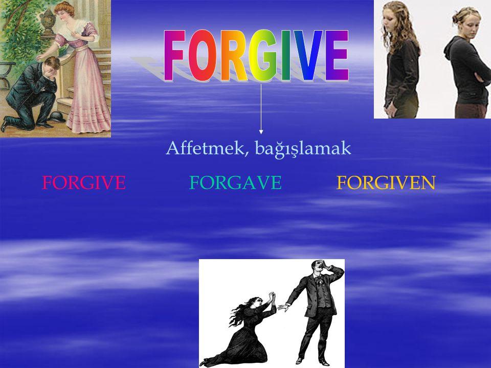 Affetmek, bağışlamak FORGIVEFORGAVEFORGIVEN