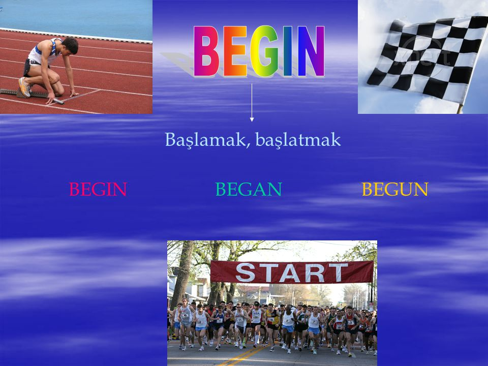 Başlamak, başlatmak BEGINBEGANBEGUN