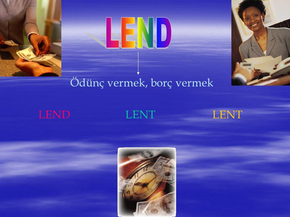 Ödünç vermek, borç vermek LENDLENTLENT