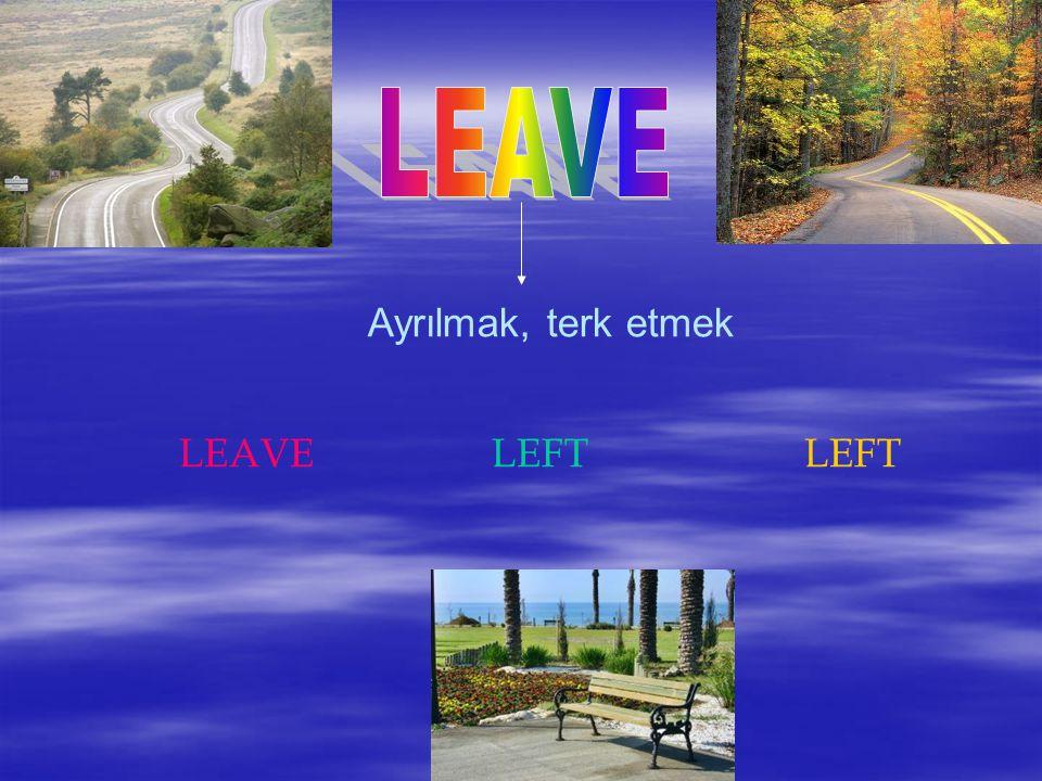 Ayrılmak, terk etmek LEAVELEFTLEFT