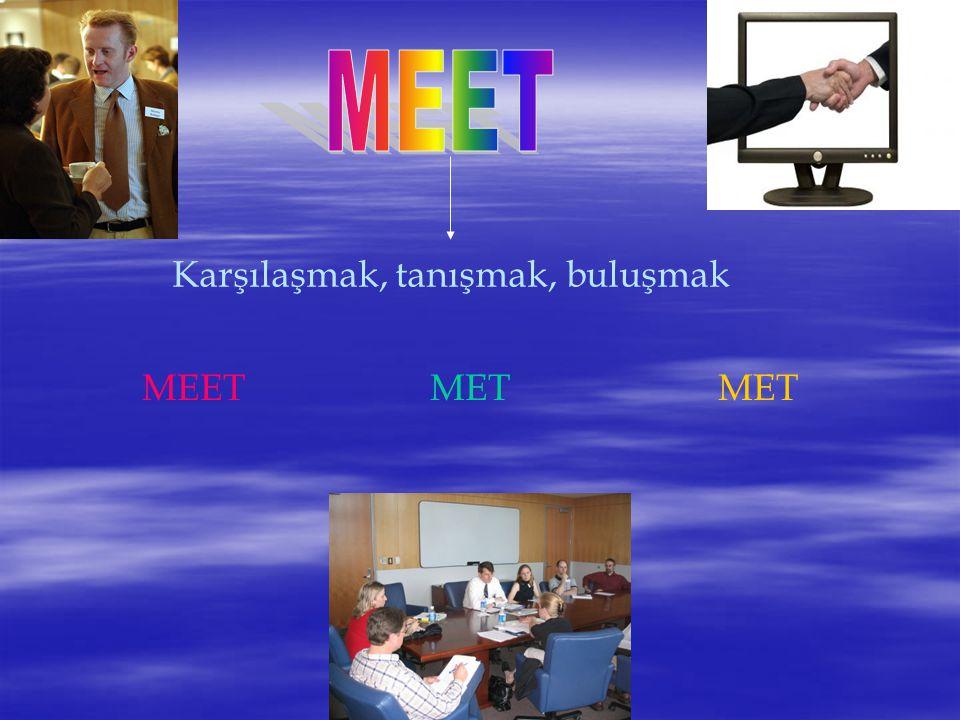 Karşılaşmak, tanışmak, buluşmak MEETMETMET