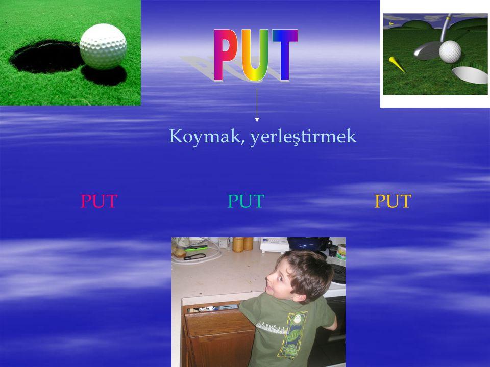 Koymak, yerleştirmek PUTPUTPUT