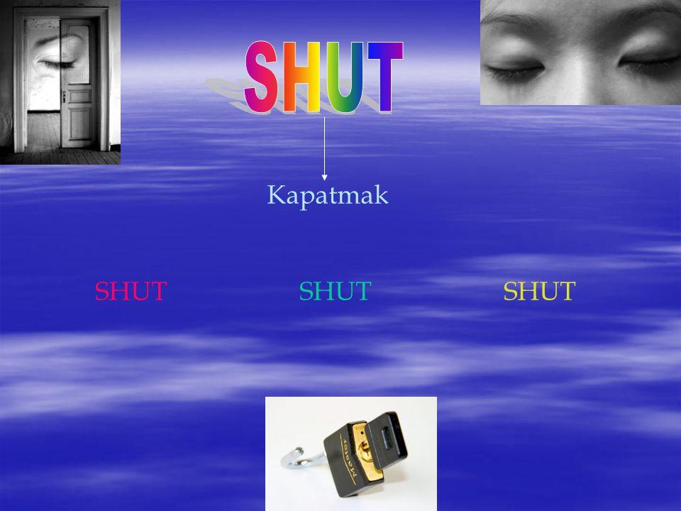 Kapatmak SHUTSHUTSHUT