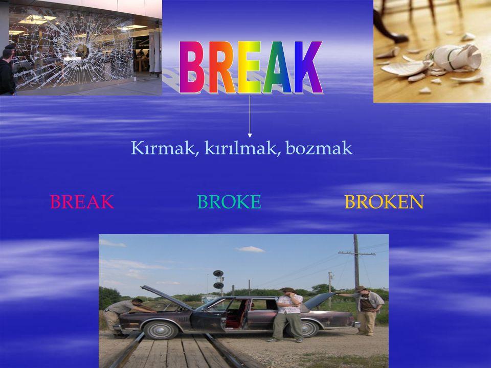 Kırmak, kırılmak, bozmak BREAKBROKEBROKEN