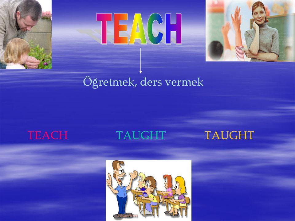 Öğretmek, ders vermek TEACHTAUGHTTAUGHT