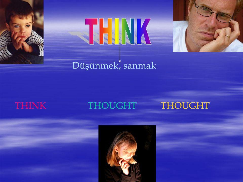 Düşünmek, sanmak THINKTHOUGHTTHOUGHT