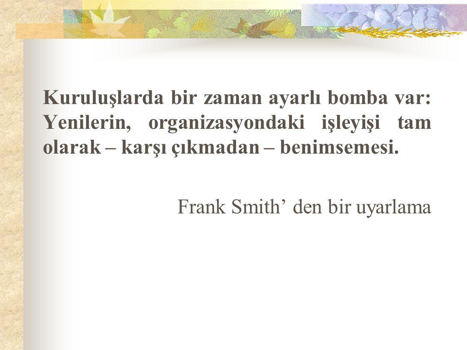 Kuruluşlarda bir zaman ayarlı bomba var: Yenilerin, organizasyondaki işleyişi tam olarak – karşı çıkmadan – benimsemesi. Frank Smith' den bir uyarlama