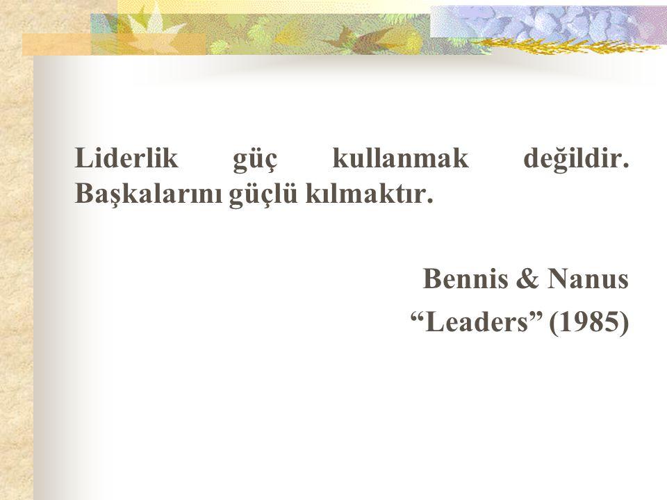 """Liderlik güç kullanmak değildir. Başkalarını güçlü kılmaktır. Bennis & Nanus """"Leaders"""" (1985)"""